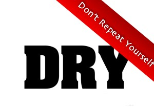 Don't repeat yourself (DRY)